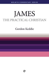 The Practical Christian: James Simply Explained ebook by Gordon Keddie
