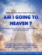Am I Going to Heaven? - A Step by Step Guide to Reach Heaven ebook by Rev. Dr. Kenton D. Wiley
