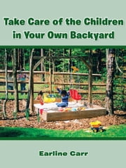 Take Care of the Children in Your Own Backyard ebook by Earline Carr