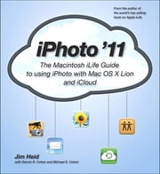 iPhoto '11 - The Macintosh iLife Guide to using iPhoto with OS X Lion and iCloud ebook by Jim Heid,Michael E. Cohen,Dennis R. Cohen