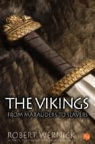 The Vikings: From Marauders to Slavers ebook by Robert Wernick