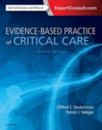 Evidence-Based Practice of Critical Care E-Book ebook by Clifford S. Deutschman, MS, MD, FCCM,Patrick J. Neligan, MA, MB, FRCAFRCSI