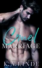 Cruel Marriage - (Upper East Side, #3) ebook by K.A. Linde