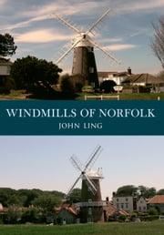 Windmills of Norfolk ebook by John Ling