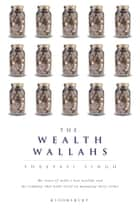 The Wealth Wallahs - The Story of India's New Wealthy and the company that built itself on managing their riches ebook by Shreyasi Singh