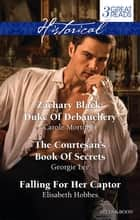 Zachary Black: Duke Of Debauchery/The Courtesan's Book Of Secrets/Falling For Her Captor ebook by Carole Mortimer, Georgie Lee, Elisabeth Hobbes