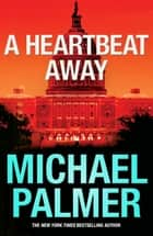 A Heartbeat Away ebook by Michael Palmer