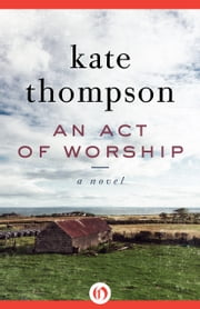 An Act of Worship - A Novel ebook by Kate Thompson