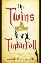 The Twins of Tintarfell ebook by James O'Loghlin