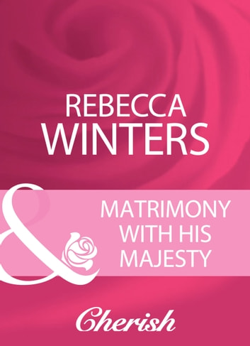 Matrimony With His Majesty (Mills & Boon Cherish) 電子書 by Rebecca Winters