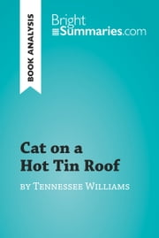 Cat on a Hot Tin Roof by Tennessee Williams (Book Analysis) - Detailed Summary, Analysis and Reading Guide ebook by Bright Summaries