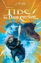 Tides of the Dark Crystal #3 ebook by J. M. Lee, Cory Godbey
