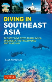 Diving in Southeast Asia - A Guide to the Best Sites in Indonesia, Malaysia, the Philippines and Thailand ebook by Sarah Ann Wormald,David Espinosa,Heneage Mitchell,Kal Muller