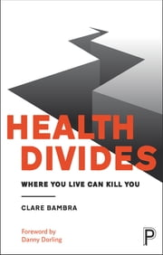 Health divides - Where you live can kill you ebook by Bambra