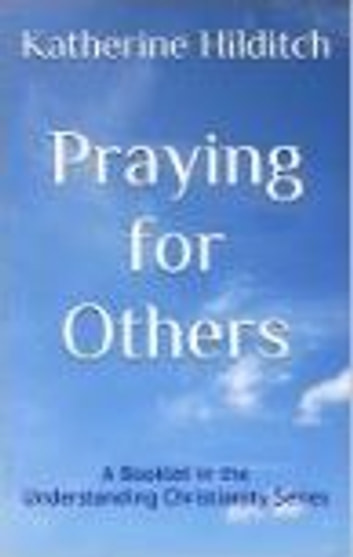 Praying for Others - A Booklet ebook by Katherine Hilditch