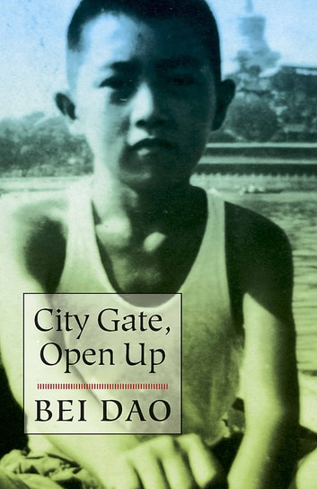 City Gate, Open Up ebook by Bei Dao