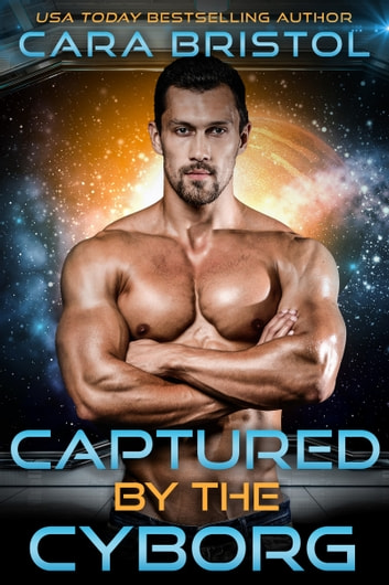 Captured by the Cyborg ebook by Cara Bristol