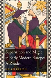 Superstition and Magic in Early Modern Europe: A Reader ebook by Dr Helen Parish
