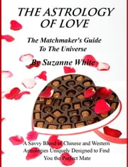 The Astrology of Love: The Matchmaker's Guide to the Universe ebook by Suzanne White