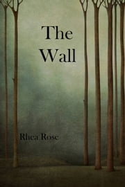The Wall ebook by Rhea Rose