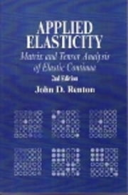 Applied Elasticity: Matrix and Tensor Analysis of Elastic Continua ebook by Renton, J D