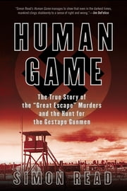 Human Game - The True Story of the 'Great Escape' Murders and the Hunt for the Gestapo Gunmen ebook by Simon Read