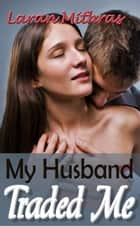 My Husband Traded Me ebook by Laran Mithras
