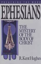 Ephesians: The Mystery of the Body of Christ ebook by R. Kent Hughes,R. Kent Hughes