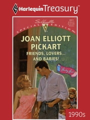 Friends, Lovers...and Babies! ebook by Joan Elliott Pickart