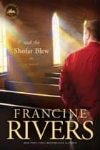 And the Shofar Blew ebook by Francine Rivers