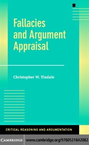 Fallacies and Argument Appraisal ebook by Tindale,Christopher W.