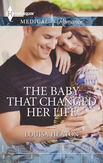 The Baby That Changed Her Life ebook by Louisa Heaton