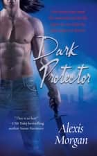 Dark Protector ebook by Alexis Morgan
