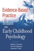 Evidence-Based Practice in Infant and Early Childhood Psychology ebook by Barbara A. Mowder, Florence Rubinson, Anastasia E.  Yasik