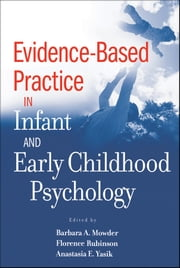 Evidence-Based Practice in Infant and Early Childhood Psychology ebook by Barbara A. Mowder,Florence Rubinson,Anastasia E.  Yasik