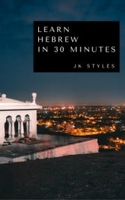 Learn Hebrew in 30 Minutes ebook by JK STYLES
