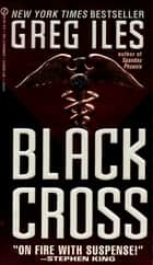Black Cross ebook by Greg Iles
