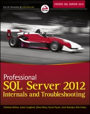 Professional SQL Server 2012 Internals and Troubleshooting ebook by Christian Bolton,Justin Langford,Glenn Berry,Gavin Payne,Amit Banerjee,Rob Farley