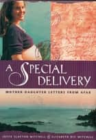 A Special Delivery: Mother - Daughter Letters From Afar ebook by Joyce Slayton Mitchell, Elizabeth Dix Mitchell