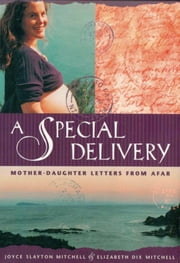 A Special Delivery: Mother - Daughter Letters From Afar ebook by Joyce Slayton Mitchell,Elizabeth Dix Mitchell