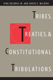 Tribes, Treaties, and Constitutional Tribulations ebook by Vine Jr.  Deloria,David E.  Wilkins