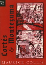 Cortés and Montezuma ebook by Maurice Collis