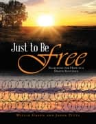 Just to Be Free: Searching for Hope In a Death Sentence ebook by Willie Green, Jason Pitts