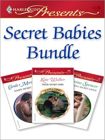 Secret Babies Bundle - Liam's Secret Son\Their Secret Baby\The Italian's Secret Child ebook by Carole Mortimer,Kate Walker,Catherine Spencer