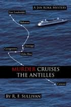 MURDER CRUISES THE ANTILLES ebook by R. F. Sullivan