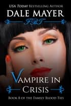 Vampire in Crisis - Book 8 of Family Blood Ties Series eBook by Dale Mayer