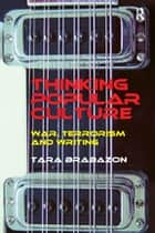 Thinking Popular Culture - War, Terrorism and Writing ebook by Tara Brabazon