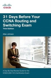 31 Days Before Your CCNA Routing and Switching Exam: A Day-By-Day Review Guide for the ICND2 (200-101) Certification Exam ebook by Johnson, Allan