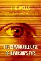 The Remarkable Case of Davidson's Eyes ebook by H. G. Wells