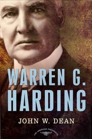 Warren G. Harding - The American Presidents Series: The 29th President, 1921-1923 ebook by John W. Dean,Arthur M. Schlesinger